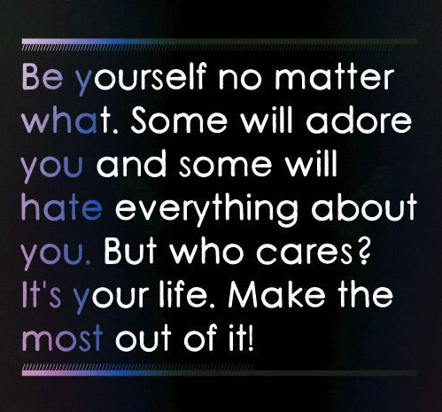#be-yourself #adore #hate Be yourself