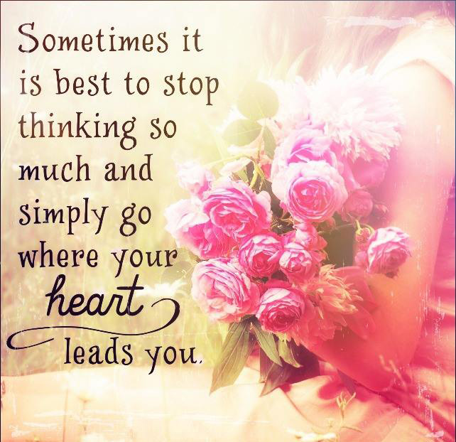 #stop #thinking #heart #leads Sometimes