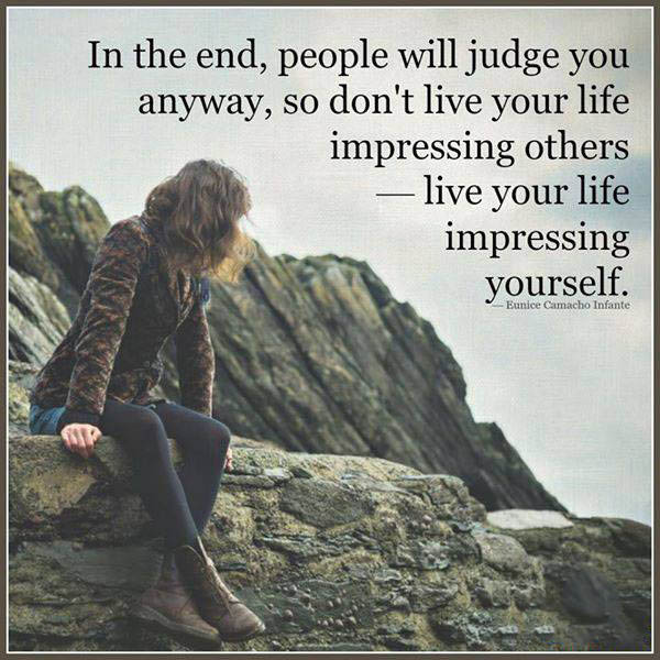#people #will #judge #you #live #your #life In the end...