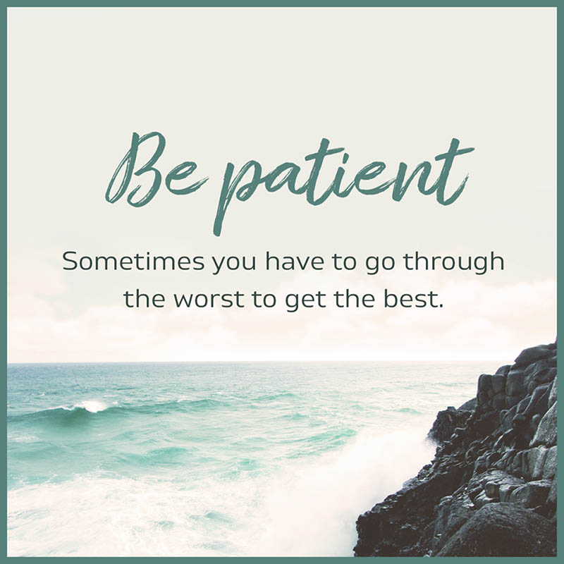 #patience #trough #worst #to-best Be patient