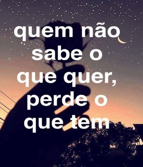 #Quem #sabe #quer Quem não sabe o que quer, perde o que tem.