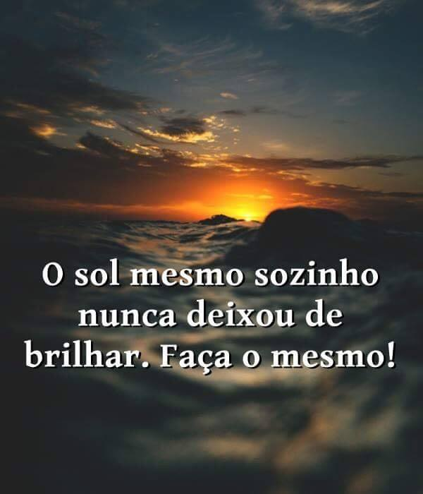 #mesmo #sozinho #nunca #deixou #brilhar O sol mesmo sozinho nunca deixou de brilhar.