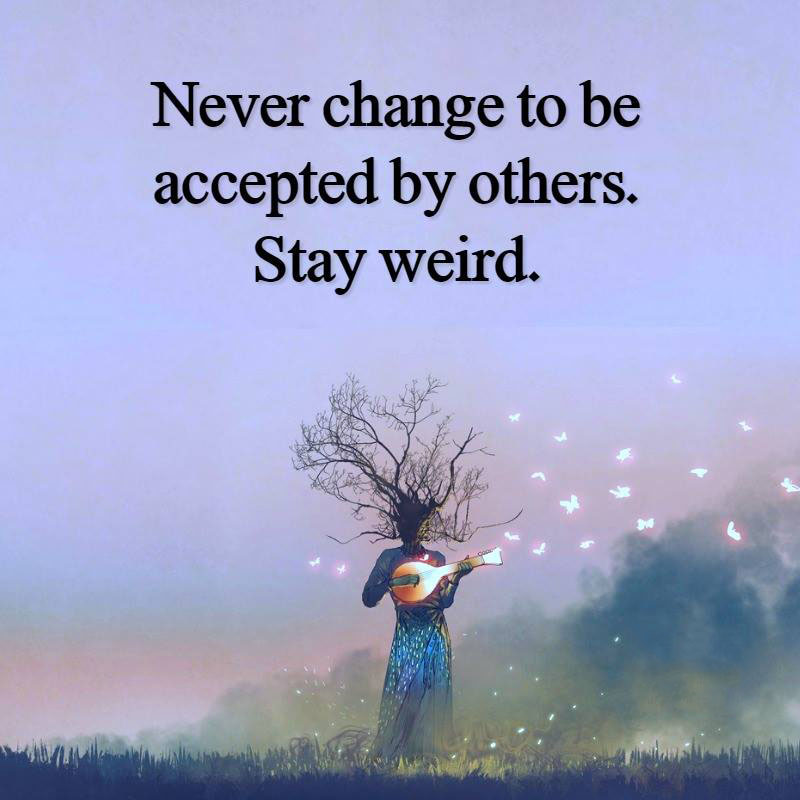 #never #change #for #others #stay #weird Stay weird