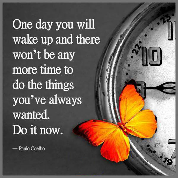 #one #day #wake-up #more #time #doit #now Do it now
