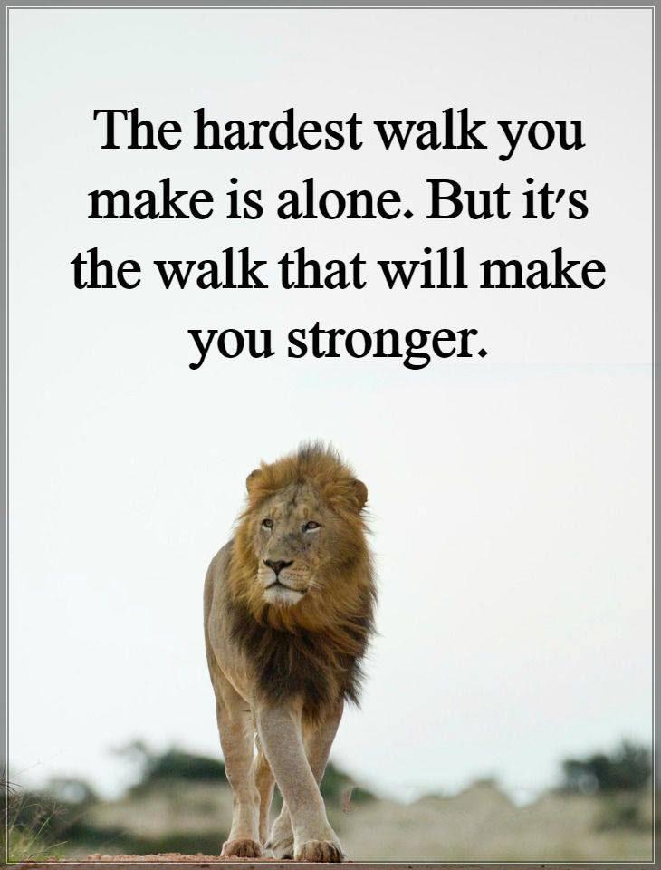 #Hardest #Walk #alone #make #you #stronger The Hardest Walk
