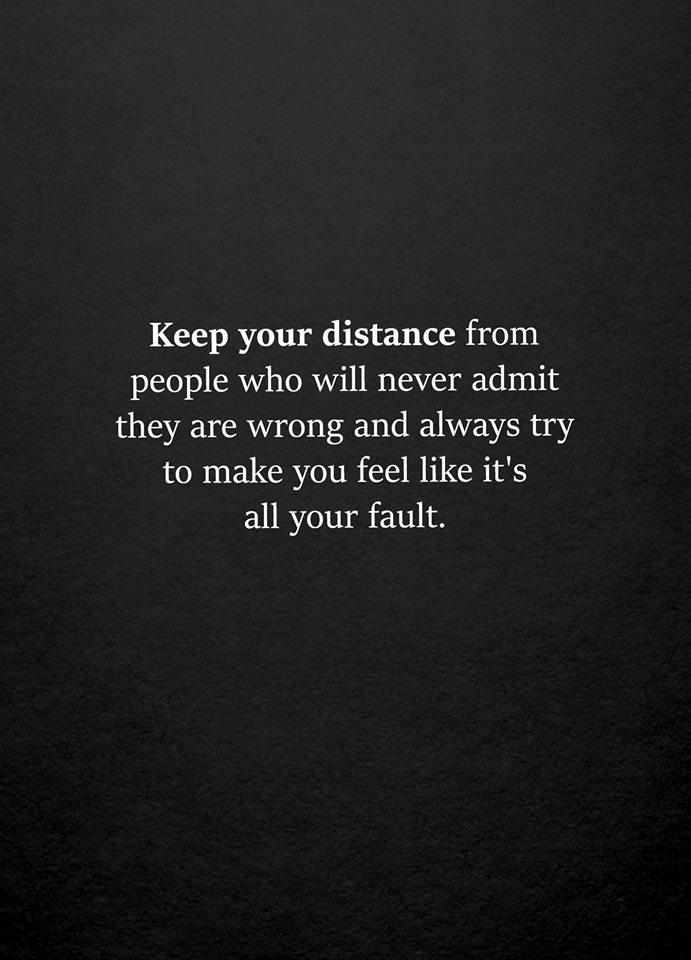 #keep #distance #from #people #who #never #admit #they #are #wrong Keep your distance from those people