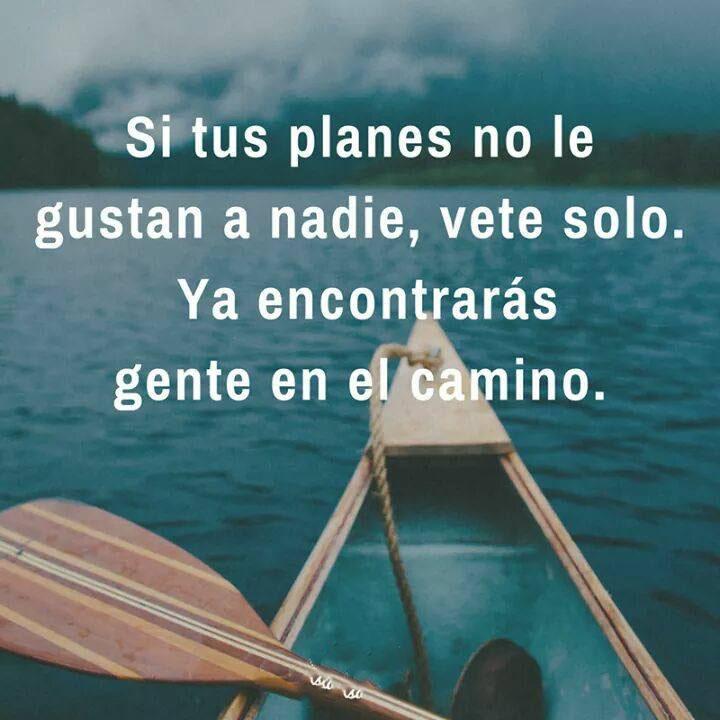 #planes #gustan #nadie #vete #solo Si tus planes no le gustan a nadie, vete solo.