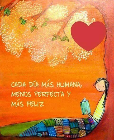 #humana #menos #perfecta Cada día más humana, menos perfecta y más feliz.