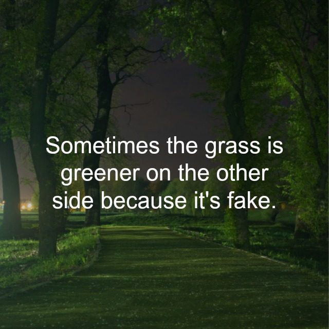 #Grass #greener #other #side Grass is greener on the other side