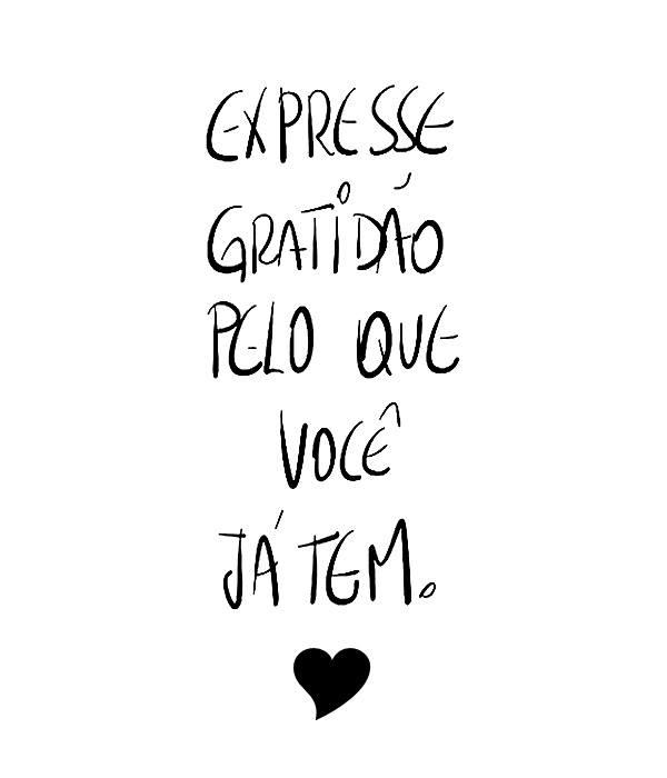 #Expresse #gratidão #você #tem Expresse gratidão pelo que você já tem.