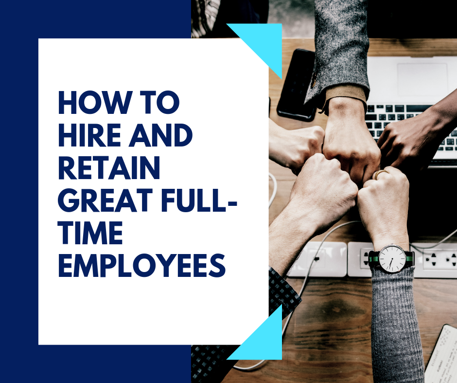 How to Hire and Retain Great Full-Time Employees